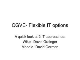 CGVE- Flexible IT options