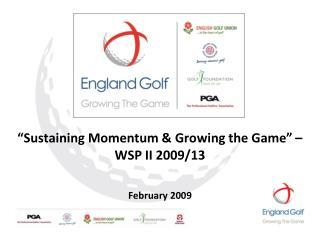 �Sustaining Momentum & Growing the Game� �  WSP II 2009/13 February 2009