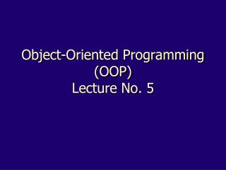 Object-Oriented Programming (OOP) Lecture No.  5