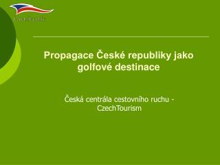 Propagace České republiky jako golfové destinace