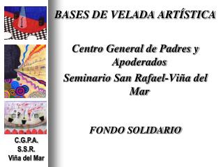 BASES DE VELADA ARTÍSTICA Centro General de Padres y Apoderados Seminario San Rafael-Viña del Mar
