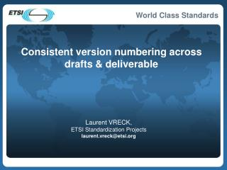 Laurent VRECK, ETSI Standardization Projects laurent.vreck@etsi