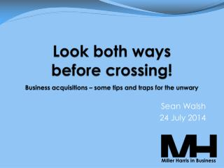 Look both ways before crossing! Business acquisitions – some tips and traps for the unwary