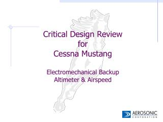 Critical Design Review for Cessna Mustang Electromechanical Backup Altimeter & Airspeed
