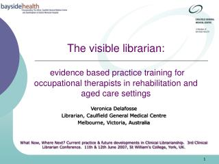 Veronica Delafosse Librarian, Caulfield General Medical Centre Melbourne, Victoria, Australia
