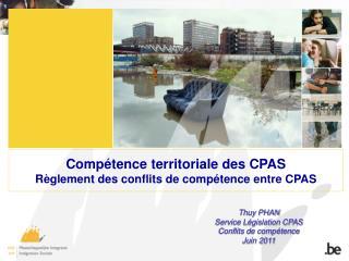 Comp é tence territoriale des CPAS Règlement des conflits de compétence entre CPAS