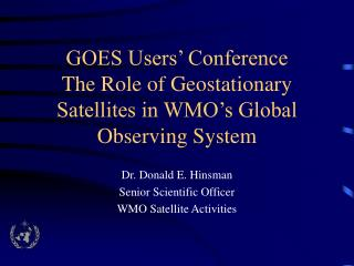 GOES Users� Conference The Role of Geostationary Satellites in WMO�s Global Observing System