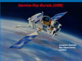 Gamma Ray Bursts (GRB)