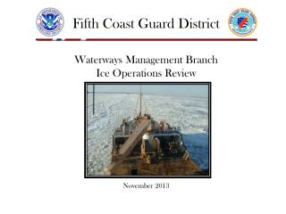 Fifth Coast Guard District Waterways Management Branch  Ice Operations Review November 2013