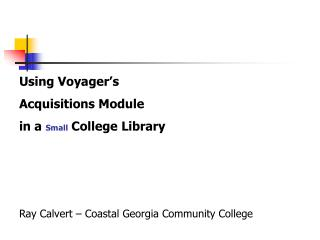 Using Voyager's  Acquisitions Module  in a  Small  College Library