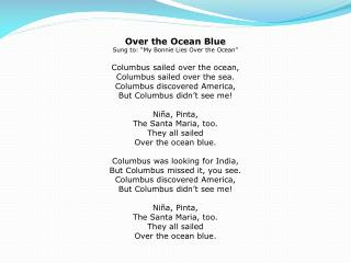 Over the Ocean Blue  Sung to: �My Bonnie Lies Over the Ocean� Columbus sailed over the ocean,