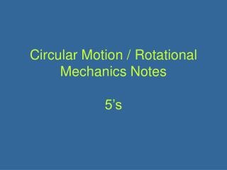 Circular Motion / Rotational Mechanics Notes 5's