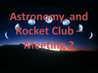 Science,  Astronomy, and Rocket Club – Meeting 2