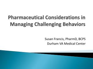 Pharmaceutical Considerations in Managing Challenging Behaviors