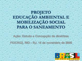 PROJETO EDUCAÇÃO AMBIENTAL E MOBILIZAÇÃO SOCIAL  PARA O SANEAMENTO