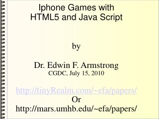 Iphone Games with HTML5 and Java Script by  Dr. Edwin F. Armstrong CGDC, July 15, 2010