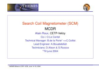 Search Coil Magnetometer (SCM) MCDR Alain Roux,  CETP-Velizy Co-i: O.Le Contel