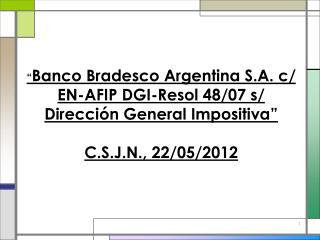 Banco Bradesco Argentina S.A. c/ EN AFIP-DGI s/ DGI