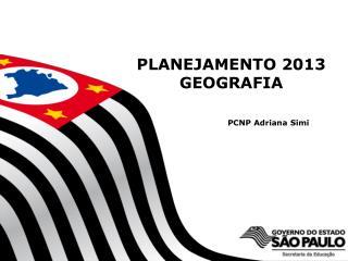 PLANEJAMENTO 2013 GEOGRAFIA PCNP Adriana Simi