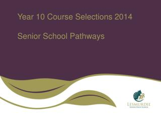 Year 10 Course Selections 2014 Senior School Pathways