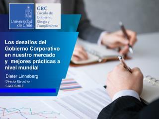 Los desafíos del Gobierno Corporativo en nuestro mercado y mejores prácticas a nivel mundial
