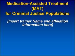 Medication-Assisted Treatment MAT  for Criminal Justice Populations