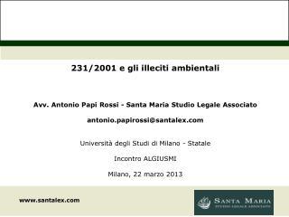 231/2001 e gli illeciti ambientali Avv. Antonio Papi Rossi - Santa Maria Studio Legale Associato