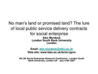 Alex Murdock London South Bank University London Email:  alex.murdock@lsbu.ac.uk