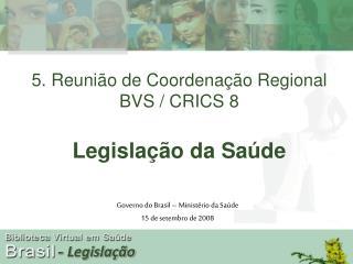 5. Reunião de Coordenação Regional BVS / CRICS 8 Legislação da Saúde