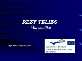 REZY TELIES                       Matematika Mgr. Bibiána Molitorisová