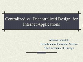 Centralized vs. Decentralized Design  for Internet Applications