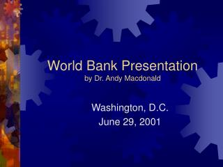 World Bank Presentation by Dr. Andy Macdonald