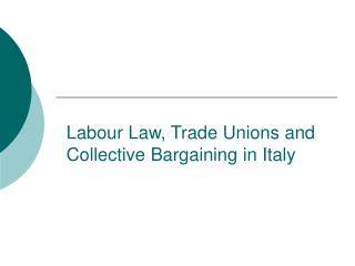 Labour Law, Trade Unions and Collective Bargaining in Italy