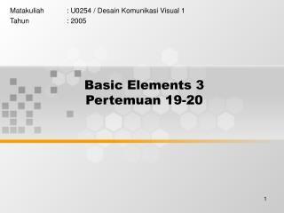 Basic Elements 3 Pertemuan 19-20
