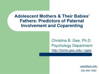 Adolescent Mothers & Their Babies' Fathers: Predictors of Paternal Involvement and Coparenting