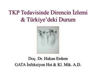 TKP Tedavisinde Direncin İzlemi  &  Türkiye'deki Durum