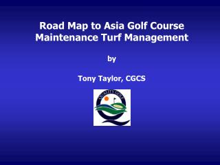 Road Map to Asia Golf Course Maintenance Turf Management by  Tony Taylor, CGCS