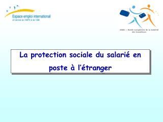 La protection sociale du salarié en  poste à l'étranger