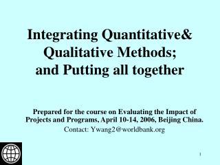 Integrating Quantitative& Qualitative Methods; and Putting all together