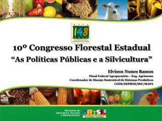 """10º Congresso Florestal Estadual """"As Políticas Públicas e a Silvicultura"""""""