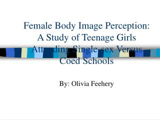 Female Body Image Perception: A Study of Teenage Girls Attending Single-sex Versus Coed Schools