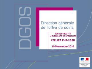 RENCONTRES FHP  et SYNDICATS DE SPECIALITE ATELIER FHP-CSSR 19 Novembre 2010