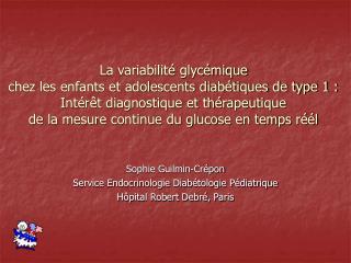 Sophie Guilmin-Crépon Service Endocrinologie Diabétologie Pédiatrique Hôpital Robert Debré, Paris