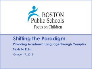 Shifting the Paradigm Providing Academic Language through Complex Texts to ELLs