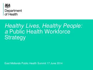 Healthy Lives, Healthy People: a  Public Health Workforce  Strategy