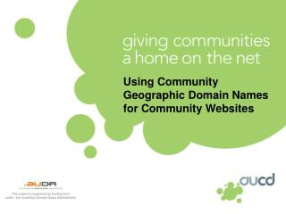 Using Community Geographic Domain Names for Community Websites Leonie Dunbar	 				General Manager