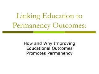 Linking Education to Permanency Outcomes:
