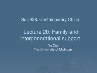 Soc  428: Contemporary China  Lecture 20:  Family and intergenerational support
