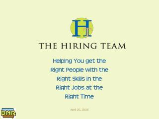 Helping You get the  Right People with the Right Skills in the  Right Jobs at the  Right Time
