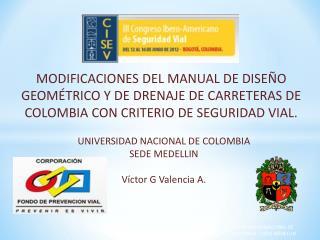 UNIVERSIDAD NACIONAL DE COLOMBIA SEDE MEDELLIN Víctor G Valencia A.